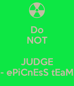 Poster: Do NOT  JUDGE - ePiCnEsS tEaM