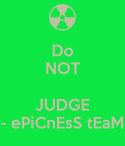 Poster: Do NOT  JUDGE - ePiCnEsS tEaM