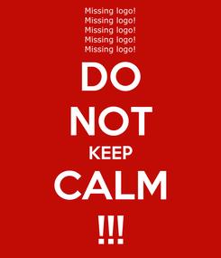 Poster: DO NOT KEEP CALM !!!