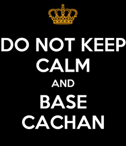 Poster: DO NOT KEEP CALM AND BASE CACHAN