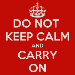 Poster: DO NOT  KEEP CALM AND CARRY ON