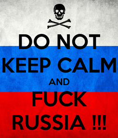 Poster: DO NOT KEEP CALM AND FUCK RUSSIA !!!