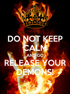 Poster: DO NOT KEEP CALM AND GO RELEASE YOUR DEMONS!