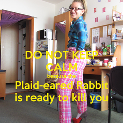 Poster: DO NOT KEEP CALM because the Plaid-eared Rabbit is ready to kill you