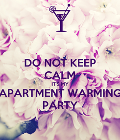 Poster: DO NOT KEEP CALM IT'S MY APARTMENT WARMING PARTY