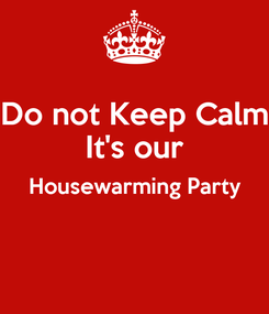 Poster: Do not Keep Calm It's our Housewarming Party