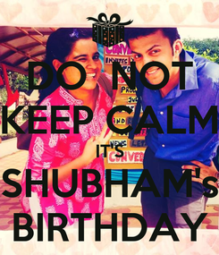 Poster: DO  NOT KEEP CALM IT'S SHUBHAM's BIRTHDAY