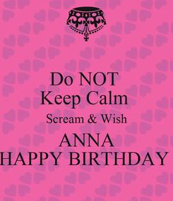 Poster: Do NOT  Keep Calm  Scream & Wish ANNA HAPPY BIRTHDAY