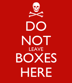 Poster: DO NOT LEAVE BOXES HERE