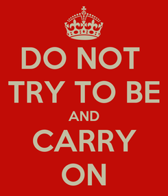 Poster: DO NOT  TRY TO BE AND CARRY ON