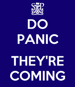 Poster: DO PANIC  THEY'RE COMING