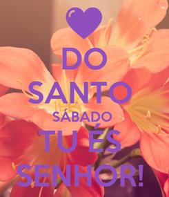 Poster: DO SANTO  SÁBADO  TU ÉS  SENHOR!