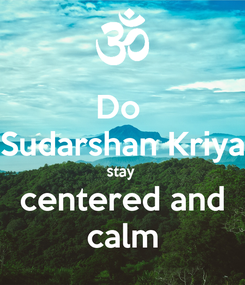 Poster: Do  Sudarshan Kriya stay  centered and calm