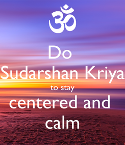 Poster: Do  Sudarshan Kriya to stay centered and  calm