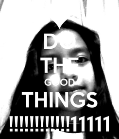 Poster: DO THE GOOD THINGS !!!!!!!!!!!!11111