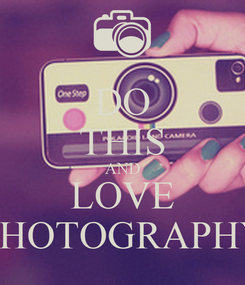Poster: DO THIS AND LOVE PHOTOGRAPHY