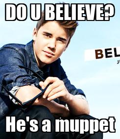 Poster: DO U BELIEVE? He's a muppet