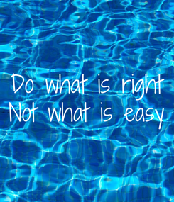 Poster: Do what is right Not what is easy