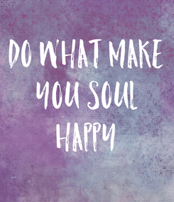 Poster: DO WHAT MAKE YOU SOUL HAPPY