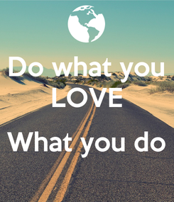 Poster: Do what you LOVE  What you do