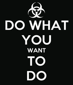 Poster: DO WHAT YOU WANT TO DO