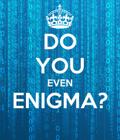 Poster: DO YOU EVEN ENIGMA?