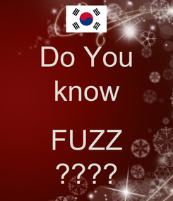 Poster: Do You know  FUZZ ????