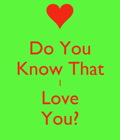 Poster: Do You Know That I Love You?