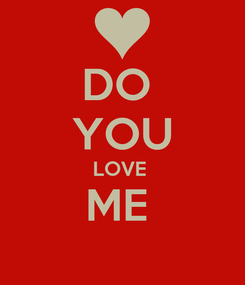 Poster: DO  YOU LOVE  ME