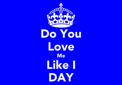 Poster: Do You Love Me Like I DAY
