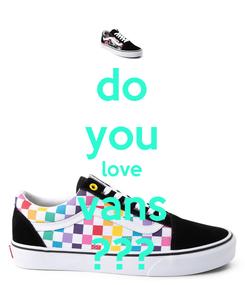 Poster: do you love vans ???