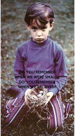 Poster: DO YOU REMEMBER WHEN WE WERE SMALL?  DO YOU REMEMBER WHEN WE BELIEVED?