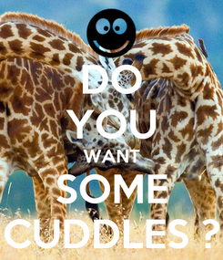 Poster: DO YOU WANT SOME CUDDLES ?