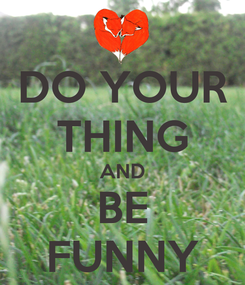Poster: DO YOUR THING AND BE FUNNY