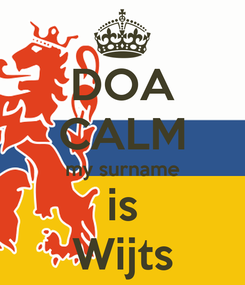 Poster: DOA CALM my surname is Wijts