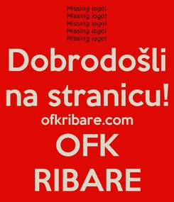 Poster: Dobrodošli na stranicu! ofkribare.com OFK RIBARE