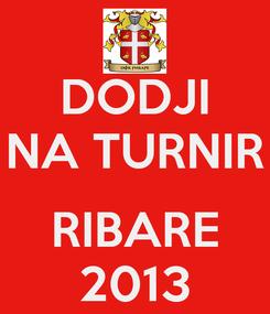 Poster: DODJI NA TURNIR  RIBARE 2013