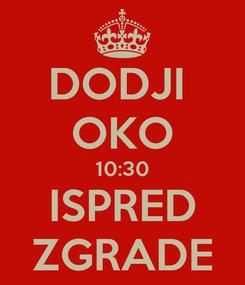 Poster: DODJI  OKO 10:30 ISPRED ZGRADE