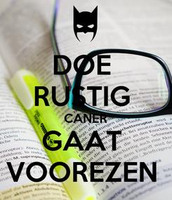 Poster: DOE  RUSTIG  CANER GAAT  VOOREZEN