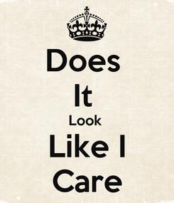 Poster: Does  It  Look  Like I Care