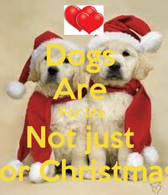 Poster: Dogs  Are  For life  Not just  For Christmas