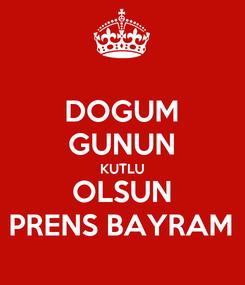Poster: DOGUM GUNUN KUTLU OLSUN PRENS BAYRAM