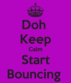 Poster: Doh  Keep Calm Start Bouncing