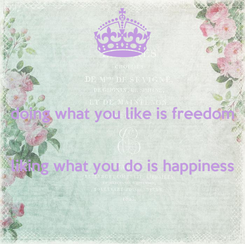 Poster: doing what you like is freedom                liking what you do is happiness