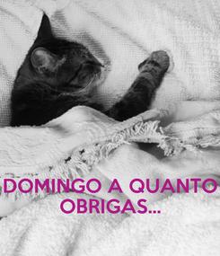 Poster:    DOMINGO A QUANTO OBRIGAS...