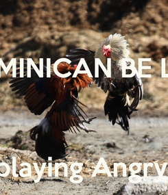 Poster: DOMINICAN BE LIKE    Am playing Angry Bird