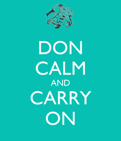 Poster: DON CALM AND CARRY ON