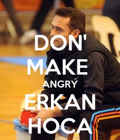 Poster: DON' MAKE  ANGRY ERKAN HOCA