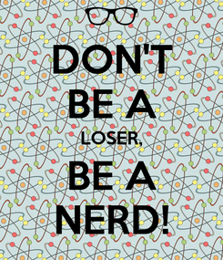 Poster: DON'T BE A LOSER, BE A NERD!