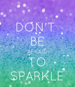 Poster: DON'T  BE AFRAID TO SPARKLE
